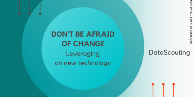 Don't be afraid of change. Leveraging on new technology